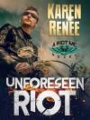 Unforeseen Riot (Riot MC #1) - Karen Renee