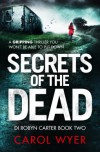 Secrets of the Dead: A serial killer thriller that will have you hooked (Detective Robyn Carter crime thriller series Book 2) - Carol E. Wyer