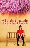 Non è la fine del mondo: ovvero La tenace stagista ovvero Una favola d'oggi - Alessia Gazzola