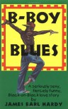 B-Boy Blues: A Seriously Sexy, Fiercely Funny, Black-on-Black Love Story - James Earl Hardy