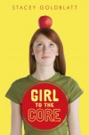 Girl to the Core - Stacey Goldblatt