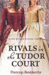 Rivals of the Tudor Court - Darcey Bonnette