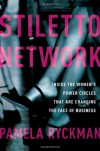 Stiletto Network: Inside the Women's Power Circles That Are Changing the Face of Business - Pamela Ryckman