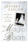 The Magic Room: A Story About the Love We Wish for Our Daughters - Jeffrey Zaslow