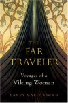 The Far Traveler: Voyages of a Viking Woman - Nancy Marie Brown