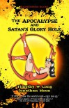 The Apocalypse and Satan's Glory Hole - Timothy W. Long, Jonathan Moon, Stephanie Kincaid
