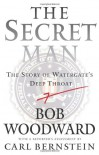 The Secret Man: The Story of Watergate's Deep Throat - Bob Woodward, Carl Bernstein