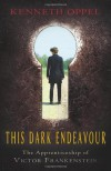 This Dark Endeavour (The Apprenticeship of Victor Frankenstein #1) - Kenneth Oppel