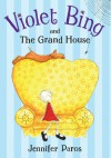 Violet Bing and the Grand House - Jennifer Paros