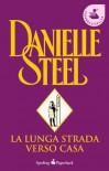 La lunga strada verso casa (Brossura) - Danielle Steel