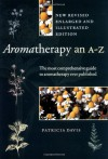 Aromatherapy: An A to Z, Revised Edition - Patricia Davis