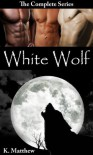 White Wolf (The Complete Series) - K Matthew