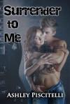 Surrender To Me (Surrender, #1) - Ashley Piscitelli