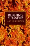 Burning Alexandria - Michael J. Sullivan