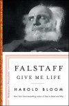 Falstaff: Give Me Life (Shakespeare's Personalities) - Harold Bloom