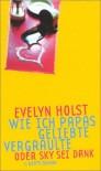 Wie ich Papas Geliebte vergraulte oder Sky sei Dank - Evelyn Holst