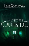 The People Outside: an edge of your seat home invasion thriller - Luis Samways