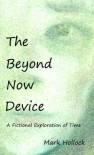The Beyond Now Device - Mark Hollock
