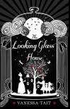 The Looking Glass House - Venessa Tait