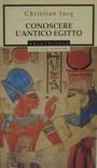Conoscere l'Antico Egitto - Christian Jacq