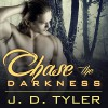 Chase the Darkness: Alpha Pack Series # 7 - J.D. Tyler, Marguerite Gavin