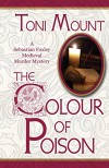 The Colour of Poison: A Sebastian Foxley Medieval Mystery (Volume 1) - Toni Mount