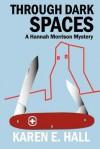 Through Dark Spaces (Hannah Morrison Mystery, #2) - Karen E. Hall