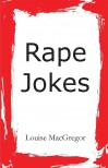 Rape Jokes - Louise McGregor