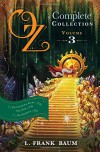 Oz, the Complete Collection: Dorothy & the Wizard in Oz; The Road to Oz; The Emerald City of Oz Volume 3 - L. F. Baum
