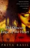 The Obscure Logic of the Heart - Priya Basil