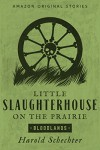 Little Slaughterhouse on the Prairie - Harold Schechter, Steven Weber