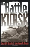 The Battle of Kursk - David M. Glantz, Jonathan M. House