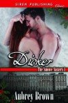Dicker [The Snowe Sisters 1] (Siren Publishing Classic) - Aubrey Brown