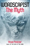 Wordscapist: The Myth (The Way of the Word Book 1) - Arpan Panicker