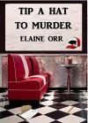 Tip a Hat to Murder - Elaine L. Orr