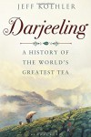Darjeeling: A History of the World's Greatest Tea - KOEHLER JEFF