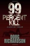 99 Percent Kill - Doug  Richardson