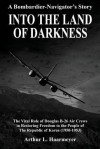 Into the Land of Darkness: A Bombardier-Navigator's Story - Arthur L. Haarmeyer