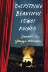 Everything Beautiful Is Not Ruined - Danielle Younge-Ullman
