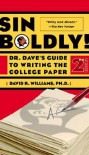 Sin Boldly!: Dr. Dave's Guide To Writing The College Paper - David R.  Williams