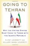 Going to Tehran: Why the United States Must Come to Terms with the Islamic Republic of Iran - 'Flynt Leverett',  'Hillary Mann Leverett'