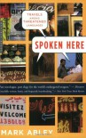 Spoken Here: Travels Among Threatened Languages - Mark Abley