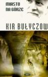 Miasto na Górze - Kir Bulychev, Tadeusz Gosk