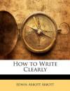 How to Write Clearly - Edwin Abbott Abbott
