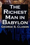 The Richest Man in Babylon: George S. Clason's Bestselling Guide to Financial Success: Saving Money and Putting It to Work for You - George S. Clason, Babylonian Parable