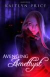 Avenging Amethyst - Kaitlyn Price