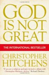 God Is Not Great: How Religion Poisons Everything - Christopher Hitchens