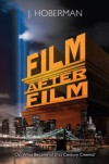 Film After Film: (Or, What Became of 21st Century Cinema?) - J. Hoberman