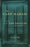 The Last Madam: A Life in the New Orleans Underworld - Christine Wiltz