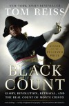 The Black Count: Glory, Revolution, Betrayal, and the Real Count of Monte Cristo (Pulitzer Prize for Biography) - Tom Reiss